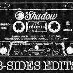 Shadow B-Sides Edits